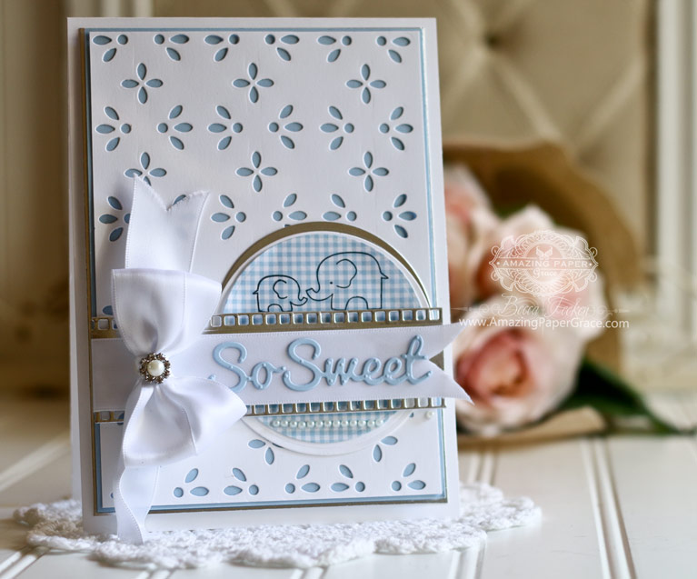 Baby Card Making Ideas by Becca Feeken using Amazing Paper Grace - Graceful Eyelet, Spellbinders Standard Circles, Spellbinders Simply Said Phrase Set One - see full supply list at www.amazingpapergrace.com